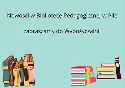 Nowości w Bibliotece Pedagogicznej w Pile zapraszamy do Wypożyczalni!.jpg